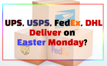 Do UPS, USPS, FedEx, DHL Deliver on Easter Monday